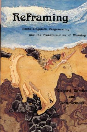 Buchdeckel Reframing: Neuro-linguistic Programming and The Transformation of Meaning