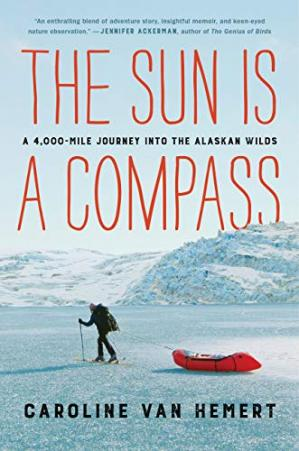 Book cover The Sun Is a Compass: A 4,000-Mile Journey into the Alaskan Wilds