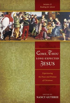 Book cover Come, Thou Long-Expected Jesus: Experiencing the Peace and Promise of Christmas