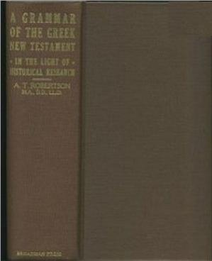 Book cover A Grammar of the Greek New Testament in the Light of Historical Research