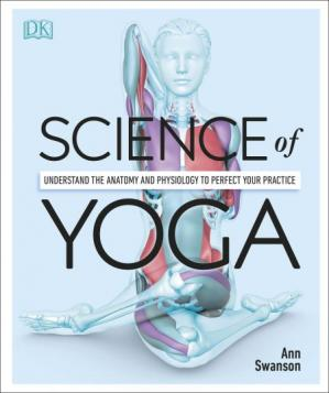 Book cover Science of Yoga: Understand the Anatomy and Physiology to Perfect Your Practice