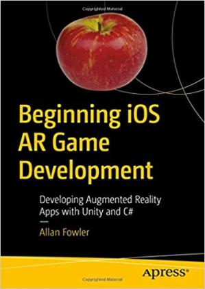 Book cover Beginning iOS AR Game Development: Developing Augmented Reality Apps with Unity and C#