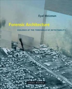 Book cover Forensic Architecture: Violence at the Threshold of Detectability