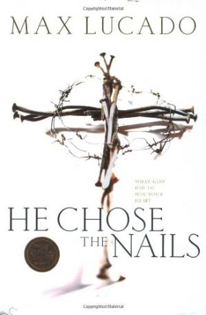 Book cover He Chose the Nails: What God Did to Win Your Heart