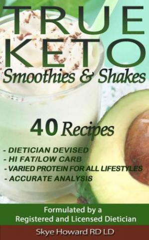 Обкладинка книги TRUE KETO Smoothies and Shakes: 40 Recipes by a Registered and Licensed Dietician that are Low Carb, Hi Fat, with Varied Levels of Protein to Cater for ... Requirements