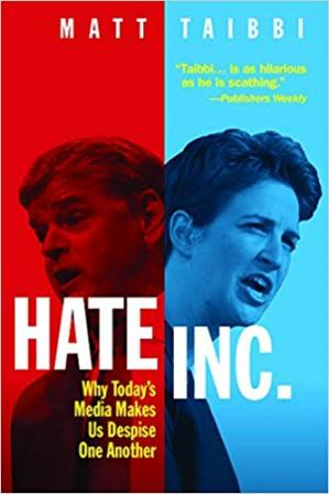 Book cover Hate Inc.: Why Today's Media Makes Us Despise One Another