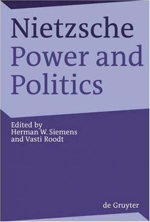 Couverture du livre Nietzsche, Power and Politics: Rethinking Nietzsche's Legacy for Political Thought