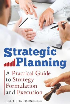 Εξώφυλλο βιβλίου Strategic Planning: A Practical Guide to Strategy Formulation and Execution