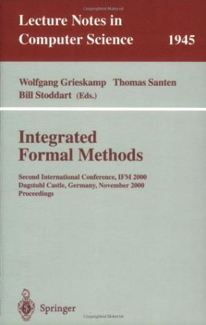 Couverture du livre Integrated Formal Methods: Second International Conference, IFM 2000 Dagstuhl Castle, Germany, November 1–3,2000 Proceedings