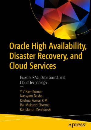 Book cover Oracle High Availability, Disaster Recovery, and Cloud Services: Explore RAC, Data Guard, and Cloud Technology