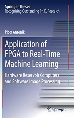 Book cover Application of FPGA to Real‐Time Machine Learning: Hardware Reservoir Computers and Software Image Processing