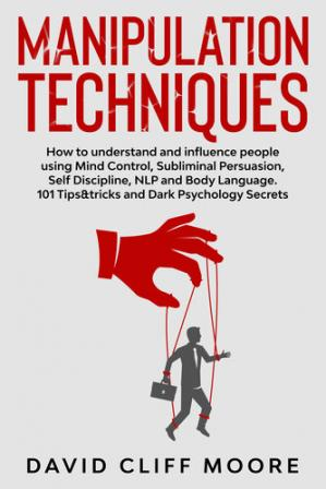 Sampul buku Manipulation Techniques: How to understand and influence people using Mind Control, Subliminal Persuasion, Self Discipline, NLP and Body Language. 101 Tips&tricks and Dark Psychology Secrets
