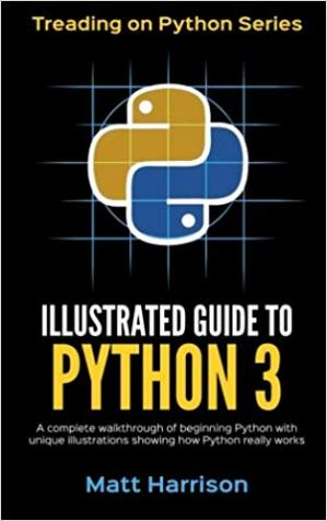 पुस्तक कवर Illustrated Guide to Python 3: A Complete Walkthrough of Beginning Python with Unique Illustrations Showing how Python Really Works