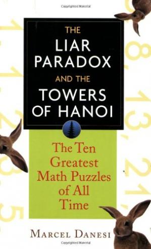 Book cover The liar paradox and the towers of Hanoi: the 10 greatest puzzles of all time