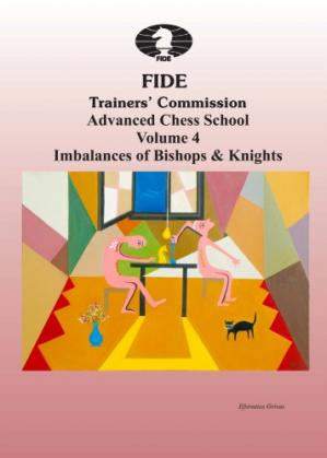 Okładka książki FIDE Trainers' Commission  Advanced Chess School Volume 4.  Imbalances of Bishops & Knights