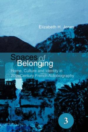पुस्तक कवर Spaces of Belonging: Home, Culture and Identity in 20th Century French Autobiography (Spatial Practices)