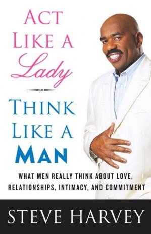 Обложка книги Act Like a Lady, Think Like a Man: What Men Really Think About Love, Relationships, Intimacy, and Commitment