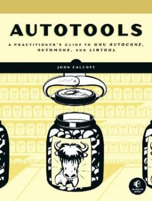 Buchdeckel Autotools: A Practitioner's Guide to GNU Autoconf, Automake, and Libtool