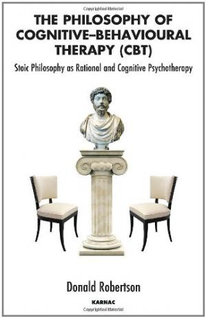 Book cover The Philosophy of Cognitive Behavioural Therapy (CBT): Stoic Philosophy as Rational and Cognitive Psychotherapy