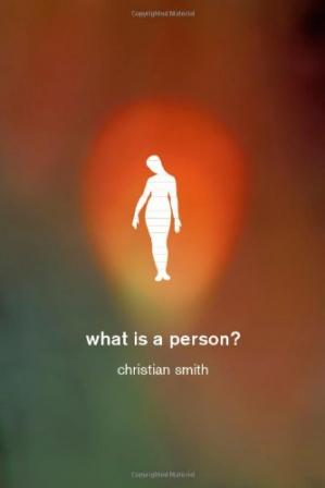 Book cover What Is a Person?: Rethinking Humanity, Social Life, and the Moral Good from the Person Up