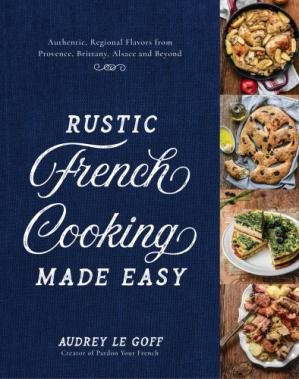 Book cover Rustic french cooking made easy: authentic, regional flavors from provence, brittany, alsace and beyond