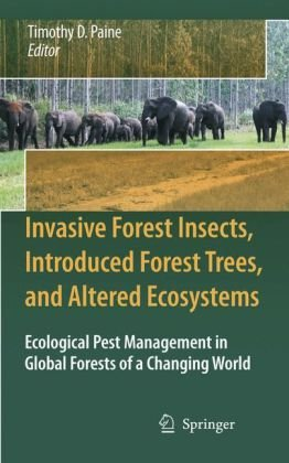 Book cover Invasive Forest Insects, Introduced Forest Trees, and Altered Ecosystems: Ecological Pest Management in Global Forests of a Changing World