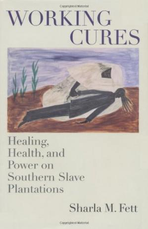 Portada del libro Working Cures: Healing, Health, and Power on Southern Slave Plantations
