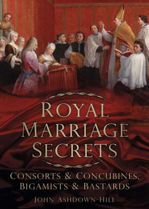 A capa do livro Royal Marriage Secrets: Consorts & Concubines, Bigamists & Bastards