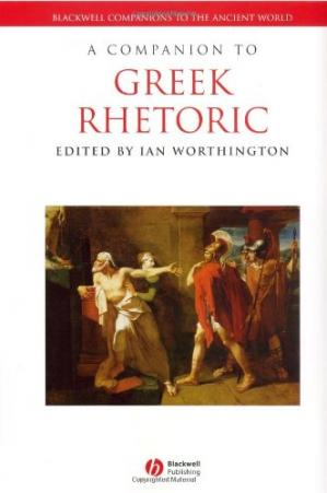 Book cover A Companion to Greek Rhetoric (Blackwell Companions to the Ancient World)