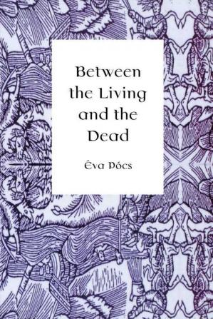 Book cover Between the Living and the Dead: A Perspective on Witches and Seers in the Early Modern Age