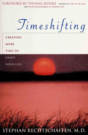 Book cover Time shifting : creating more time to enjoy your life