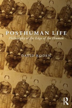 Book cover Posthuman Life: Philosophy at the Edge of the Human
