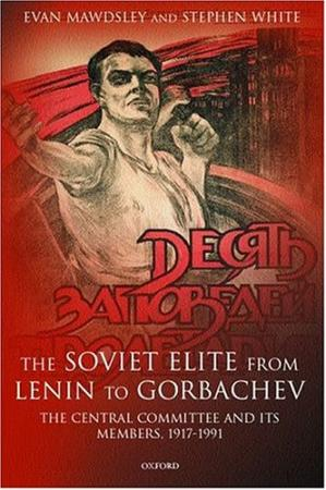 Book cover The Soviet Elite from Lenin to Gorbachev: The Central Committee and Its Members, 1917-1991