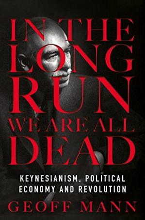 Sampul buku In the Long Run We Are All Dead: Keynesianism, Political Economy, and Revolution