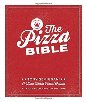 Book cover The Pizza Bible: The World's Favorite Pizza Styles, from Neapolitan, Deep-Dish, Wood-Fired, Sicilian, Calzones and Focaccia to New York, New Haven, Detroit, and more