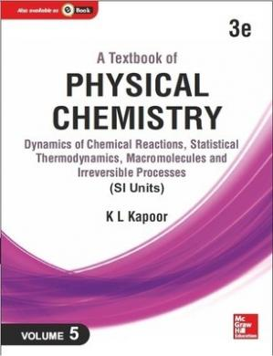 Book cover A Textbook of Physical Chemistry: Dynamics of Chemical Reactions, Statistical Thermodynamics and Macromolecules (SI Unit), 3e, Volume 5