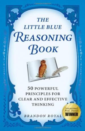 Portada del libro The Little Blue Reasoning Book: 50 Powerful Principles for Clear and Effective Thinking