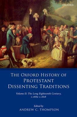 Book cover The Oxford History of Protestant Dissenting Traditions, Volume II: The Long Eighteenth Century C. 1689-C. 1828
