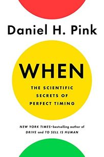 La couverture du livre When: The Scientific Secrets of Perfect Timing