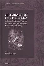 Okładka książki Naturalists in the field : collecting, recording and preserving the natural world from the fifteenth to the twenty-first century