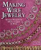 Обложка книги Making wire jewelry : 60 easy projects in silver, copper & brass
