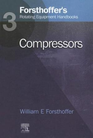 书籍封面 Forsthoffer's Rotating Equipment Handbooks, Vol. 3: Compressors (Forsthoffer's Rotating Equipment Handbooks)