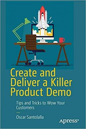 Book cover Create and Deliver a Killer Product Demo: Tips and Tricks to Wow Your Customers