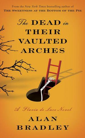 Book cover The Dead in Their Vaulted Arches: A Flavia De Luce Novel
