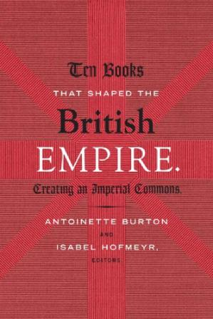 Book cover Ten Books That Shaped The British Empire: Creating An Imperial Commons