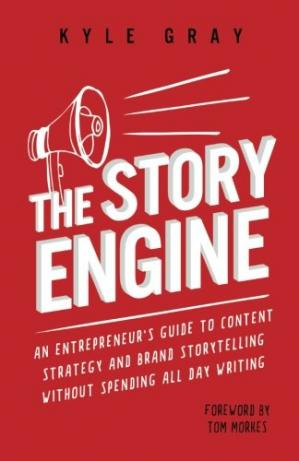 Обложка книги The Story Engine: An entrepreneur's guide to content strategy and brand storytelling without spending all day writing
