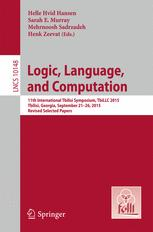 Book cover Logic, Language, and Computation: 11th International Tbilisi Symposium on Logic, Language, and Computation, TbiLLC 2015, Tbilisi, Georgia, September 21-26, 2015, Revised Selected Papers