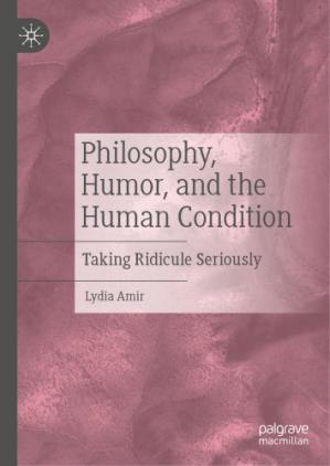 Book cover Philosophy, Humor, And The Human Condition: Taking Ridicule Seriously