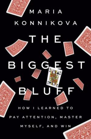 Обложка книги The Biggest Bluff: How I Learned to Pay Attention, Master Myself, and Win
