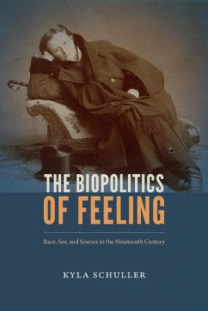 Book cover The Biopolitics of Feeling: Race, Sex, and Science in the Nineteenth Century